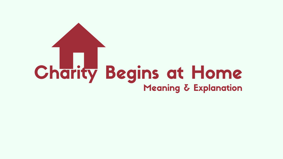 What Does Charity Begins at Home Mean_ Meaning and Explanation