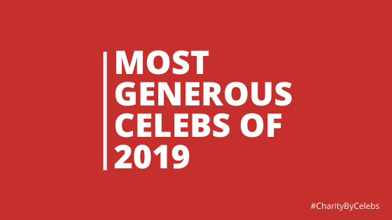 Charity Redefined by the List of Top Generous Celebs of 2019