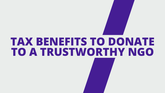 Tax Benefits to Donate to NGO in India For Legal & Trustworthy NGOs